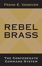Rebel brass : the Confederate command system