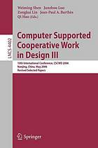 Computer supported cooperative work in design III 10th international conference, CSCWD 2006, Nanjing, China, May 3-5, 2006 : revised selected papers