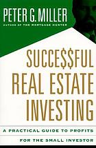 Successful real estate investing : a practical guide for the small investor to profits after tax reform
