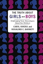 The truth about girls and boys : challenging toxic stereotypes about our children
