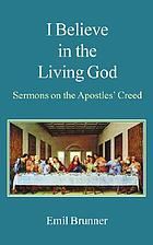 I believe in the living God : sermons on the Apostles' Creed