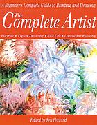 The Complete artist : painting and drawing better landscapes, still lifes, figures, and portraits