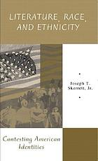 Literature, race, and ethnicity : contesting American identities