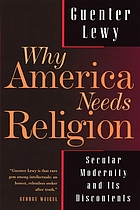 Why America needs religion : secular modernity and its discontents