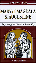 A retreat with Mary of Magdala and Augustine : rejoicing in human sexuality