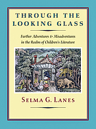 Through the looking glass : further adventures & misadventures in the realm of children's literature