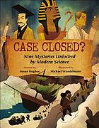 Case closed? : nine mysteries unlocked by modern science