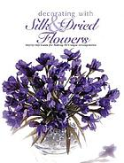Decorating with silk & dried flowers : 80 arrangements using floral materials of all kinds