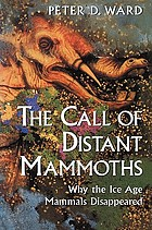 The call of distant mammoths : why the ice age mammals disappeared