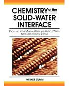 Chemistry of the solid-water interface : processes at the mineral-water and particle-water interface in natural systems