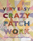 Very easy crazy patchwork : simple techniques, beautiful projects
