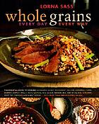Whole grains : every day, every way