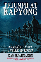 Triumph at Kapyong : Canada's pivotal battle in Korea