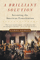A brilliant solution : inventing the American Constitution