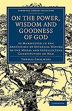 On the power, wisdom, and goodness of God, as manifested in the adaptation of external nature, to the moral and intellectual constitution of man
