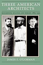 Three American architects : Richardson, Sullivan, and Wright, 1865-1915