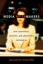 Media mythmakers : how journalists, activists, and advertisers mislead usMedia Mythmakers : How Journalists, Activists, and advertisers mislead us
