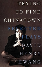 Trying to find Chinatown : the selected plays