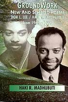 GroundWork : new and selected poems of Don L. Lee/Haki R. Madhubuti from 1966-1996