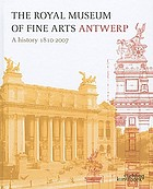 The Royal Museum of Fine Arts, Antwerp : a history, 1810-2007
