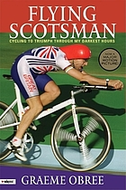 Flying Scotsman : cycling to triumph through my darkest hours