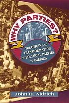 Why parties? : the origin and transformation of political parties in America
