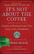 It's not about the coffee : lessons on putting people first from a life at Starbucks