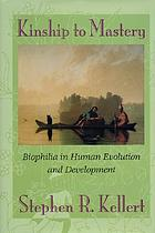 Kinship to mastery : biophilia in human evolution and development