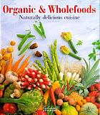 Organic & wholefoods : naturally delicious cuisine