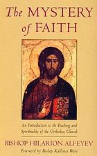 The mystery of faith : an introduction to the teaching and spirituality of the Orthodox Church