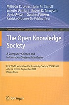The open knowledge society a computer science and information systems manifesto : First World Summit on the Knowledge Society, WSKS 2008, Athens, Greece, September 24-26, 2008 : proceedings