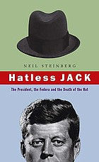 Hatless Jack : the president, the fedora and the death of the hat