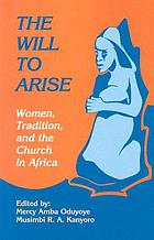 The Will to arise : women, tradition, and the church in Africa
