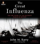 The great influenza : [the epic story of the deadliest plague in history]