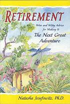 Retirement : wise and witty advice for making it the next great adventure