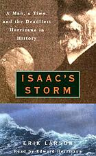 Isaac's storm [a man, a time, and the deadliest hurricane in history