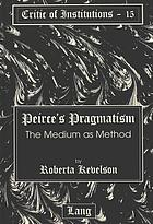 Peirce's pragmatism : the medium as method