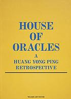 House of oracles : a Huang Yong Ping retrospective