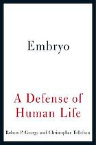 Embryo : a defense of human life
