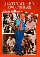 Justin Wilson looking back : a Cajun cookbook ; [photographs by David King Gleason and Bill Cooksey]