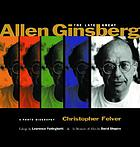 The late great Allen Ginsberg : a photo biography