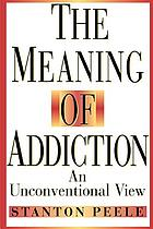 The meaning of addiction : an unconventional view
