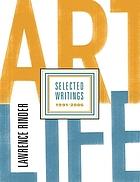 Art life : selected writings, 1991-2005