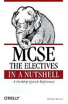 MCSE : the electives in a nutshell : a desktop quick reference