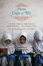 Three cups of tea : one man's mission to fight terrorism and build nations-- one school at a timeThree cups of tea one man's mission to promote peace ... one school at a timeThree cups of tea : one man's mission to fight terrorism and build nations ... one school at a time