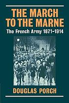 The march to the Marne : the French army, 1871-1914