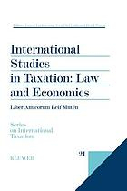 International studies in taxation : law and economics : liber amicorum Leif Mutén