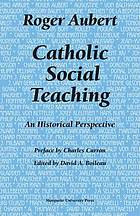 Catholic social teaching : an historical perspective