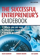 The successful entrepreneur's guidebook : where you are now, where you want to be, how to get there