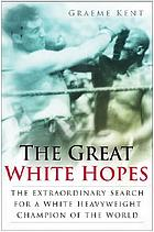 The great white hopes : the quest to defeat Jack Johnson